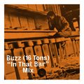 """Buzz (16 Tons) """"In That Bar"""" Mix"""