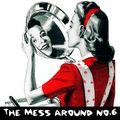 The Mess Around #6