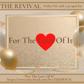 "HAPPY B DAY TO ME ""FOR THE LOVE OF IT"" THE REVIVAL FRI. FEB 26TH 2021"