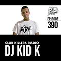 Club Killers Radio #390 - DJ Kid K (Birthday Mix)