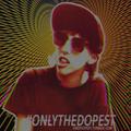 #OnlyTheDopest - Session 002