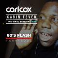 Carl Cox's Cabin Fever - Episode 20 - 80's Flash Funk & Soul