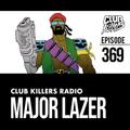 Club Killers Radio #369 - MAJOR LAZER
