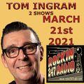 TOM INGRAM - 2 SHOWS - March 21st 2021 - ROCKIN 247 RADIO