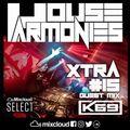 House Harmonies Xtra 15 - Feat K69 Guest Mix