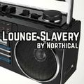 #LoungeSlavery Radio Show By Northical (EP 02)