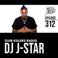 Club Killers Radio #312 - DJ J-Star