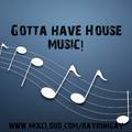 Gotta have House music!