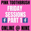 The Pink Toothbrush Friday Party Part 1