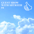 GUEST SHOW WITH SHTREEH #4