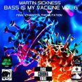 Martin  Sickness - Bass Is My Vaccine Vol. 6 - Final Chapter: The Mutation