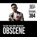 Club Killers Radio #384 - Obscene