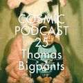 Cosmic Delights - Podcast 25 - Thomas BigPants