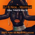 DJ B.Nice - Montreal - Deep, Tribal & Sexy 36 (**200% of THE SEXIEST & THE BEST AFRO HOUSE Vibes**)