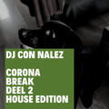 Corona Break deel 2 (House edition) - Dj Con Nalez