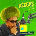 Don Letts and Turtle Bay present REGGAE 45 - episode 3