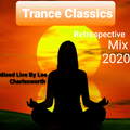 Trance Classics - Retrospective Mix - 2020 - Mixed Live By Lee Charlesworth