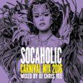 DJ Chris Vee - Socaholic Carnival Mix 2016