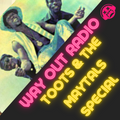 WAY OUT RADIO #134: Toots Hibbert RIP Toots and the Maytals Live Forever!