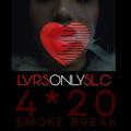 LVRSONLYSLC 4*20 SMOKE BREAK