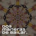 Dos Maneras de Bailar Podcast #006 [10.01.2021]