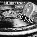 """DJ Pelt Presents:  """"If It Ain't Broke..."""""""