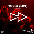 So Future Sounds 047: Baile LDN (Live Guest Mix)
