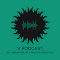 V Podcast 105 - Bryan Gee w/ Carlito and Addiction
