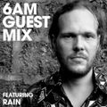 Rain - 6AM Guest Mix