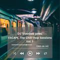 @IAmDJVoodoo pres. Escape, The Chill-Hop Sessions Vol. 1 (2021-06-24)