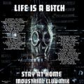Life is a bitch - Stay at home Industrial Club Mix