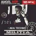 Black-series podcast Angel ADR dj & moreno_flamas NTCM m.s Nation TECNNO militia 021 factory sound