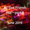 All Our Friends, 15 June 2019, Part II