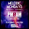 PM:AM Melodic Mondays - Episode 10 featuring Photrix