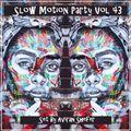 Slow Motion Party Vol 43