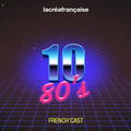 FRENCH'CAST 10 - 80'S VOLUME 1