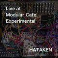 HATAKEN - Live at Modular Cafe Experimental