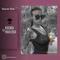 Ksenia Pavlova - Summer Vibes 2021