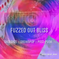 Fuzzed Out Bliss 09.29.21