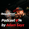 Reggaeton Polska - Podcast #14 by Adam Sayz (2020.05)