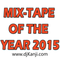 MIX-TAPE OF THE YEAR 2015 (DJ KANJI)
