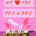 We Love The 90/00s Vol. 2 - 2 Hours Quickmix : 141 Tracks