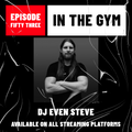 In The Gym - Episode 53 | DJ EVEN STEVE
