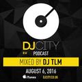 DJ TLM - DJcity Podcast Mix (Aug 6 2016)