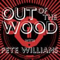 Pete Williams - Out of the Wood, Show 189