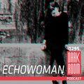 DARK ROOM Podcast 0295: Echowoman
