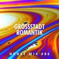GROSSSTADTROMANTIK - House Mix #06