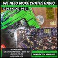 We Need More Crates Radio - Episode 145