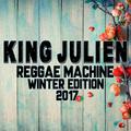 King Julien - Reggae Machine - Winter Edition 2017