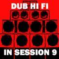 Dub Hi Fi In Session 9